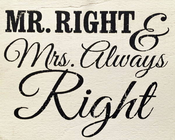 Donald Photograph - Mr Right Mrs Always Right Sign Art by Reid Callaway