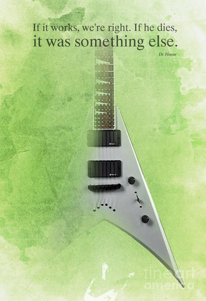 Electric Mixed Media - Dr House Inspirational Quote And Electric Guitar Green Vintage Poster For Musicians And Trekkers by Drawspots Illustrations