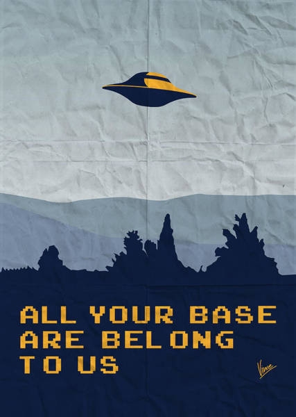 Science-fiction Wall Art - Digital Art - My All Your Base Are Belong To Us Meets X-files I Want To Believe Poster  by Chungkong Art