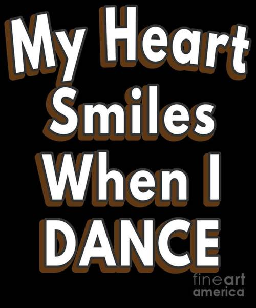 Spoken For Digital Art - My Heart Smiles When I Dance Ballet Dance Dancer by Henry B
