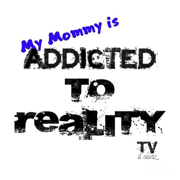 Photograph - My Mommy Is Addicted To Reality Tv - Blue by Diana Raquel Sainz