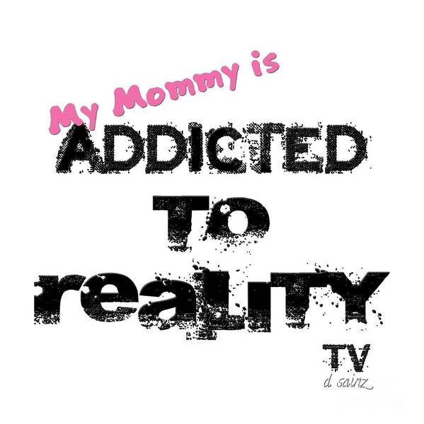 Photograph - My Mommy Is Addicted To Reality Tv - Girl by Diana Raquel Sainz