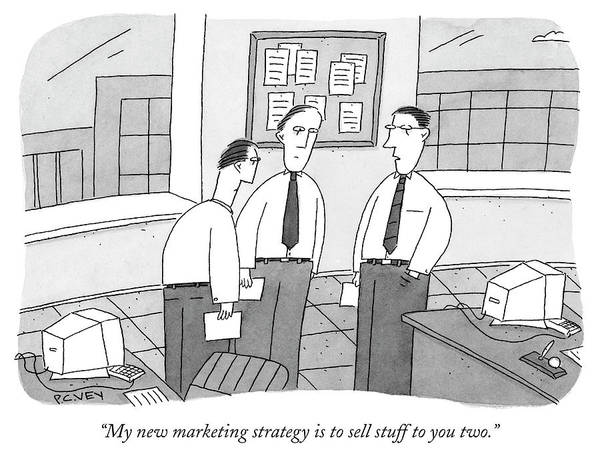 Strategy Drawing - My New Marketing Strategy Is To Sell Stuff To You Two by Peter C Vey