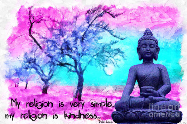 My Religion Is Very Simple. My Religion Is Kindness.. His Holiness, Dalai Lama Xiv, Tenzin Gyatso.  Art Print