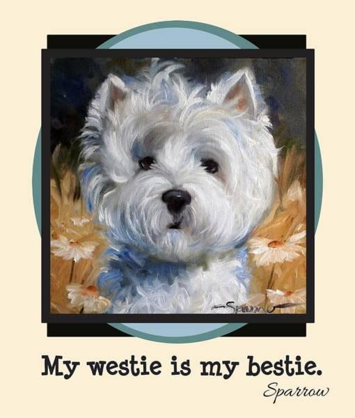Novelties Painting - My Westie Is My Bestie by Mary Sparrow