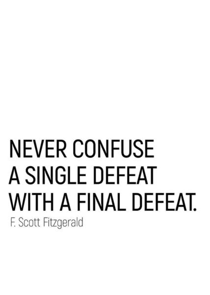 Photograph - Never Confuse A Single Defeat With A Final Defeat #minimalism  by Andrea Anderegg