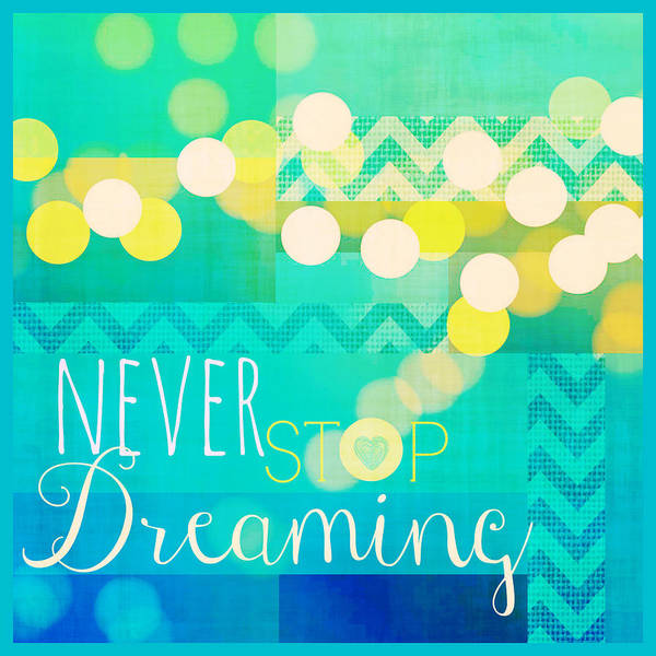 Dream Digital Art - Never Stop Dreaming by Brandi Fitzgerald