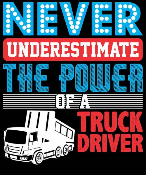 Semi Truck Digital Art - Never Underestimate The Power Of A Truck Driver by Passion Loft