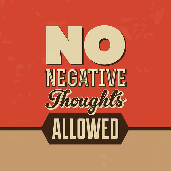 Wall Art - Digital Art - No Negative Thoughts Allowed by Naxart Studio