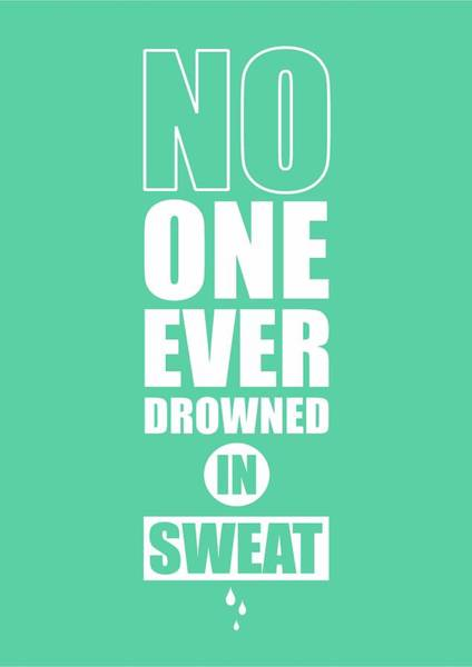 Fitness Digital Art - No One Ever Drowned In Sweat Gym Inspirational Quotes Poster by Lab No 4