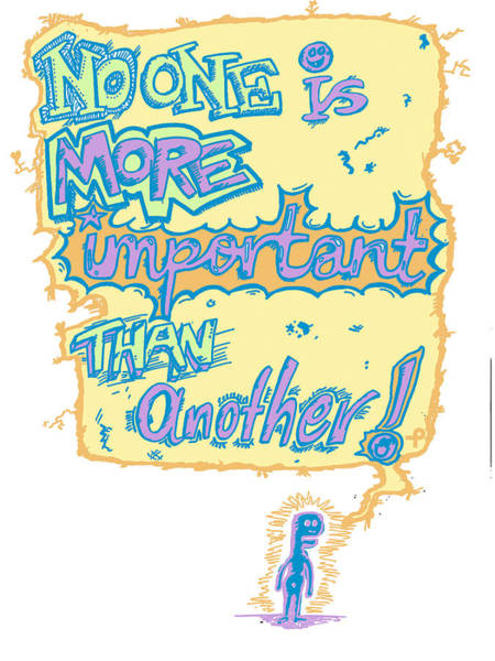 Print On Demand Digital Art - No One Is More Important Than Another by Paul Telling