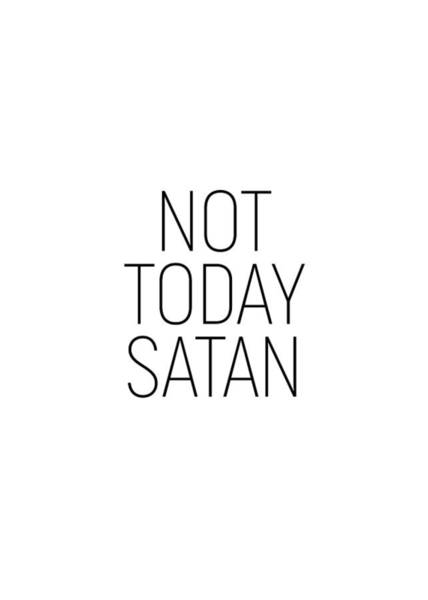 Photograph - Not Today Satan #minimalism #quotes by Andrea Anderegg