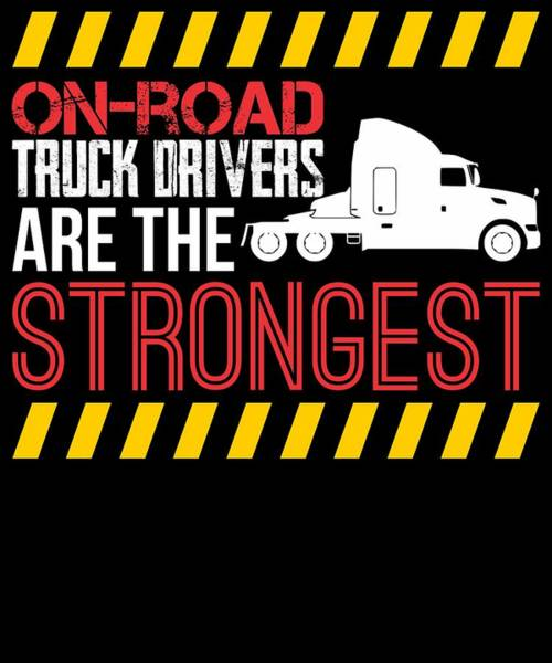 Semi Truck Digital Art - On Road Truck Drivers Are The Strongest by Passion Loft