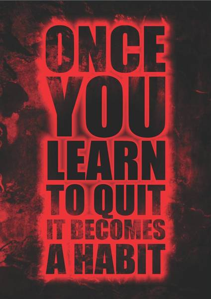 Wall Art - Digital Art - Once You Learn To Quit It Becomes A Habit Gym Motivational Quotes Poster by Lab No 4