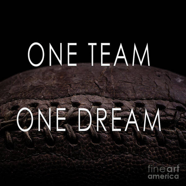 Photograph - One Team One Dream Football Poster by Edward Fielding