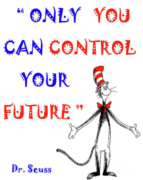 Cat In The Hat Wall Art - Digital Art - Only You Can Control Your Future by Beluga Designs