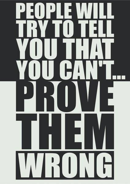Wall Art - Digital Art - People Will Try To Tell You That You Cannot Prove Them Wrong Inspirational Quotes Poster by Lab No 4