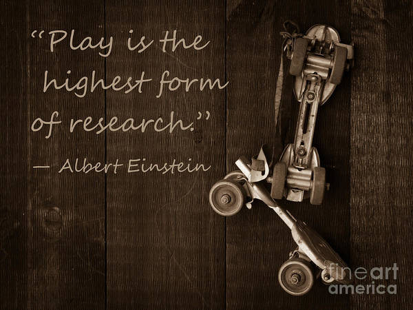 Einstein Wall Art - Photograph - Play Is The Highest Form Of Research. Albert Einstein  by Edward Fielding