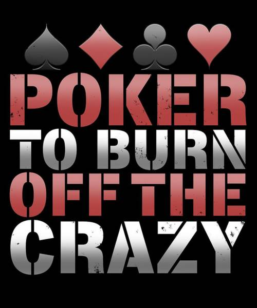 Caller Digital Art - Poker To Burn Off The Crazy by Sourcing Graphic Design