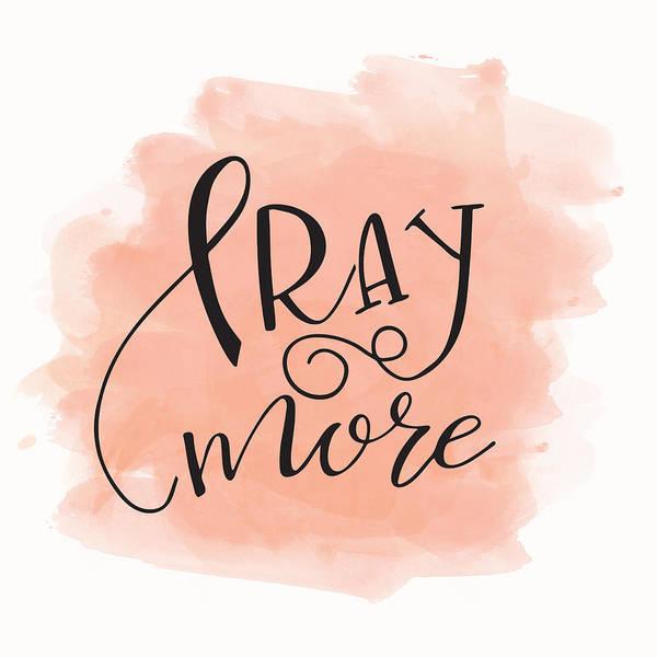 Drawing - Pray More by Nancy Ingersoll