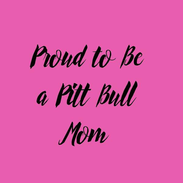 Photograph - Proud To Be A Pitt Bull Mom by Ericamaxine Price