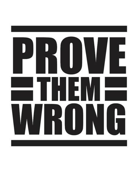 Motivation Mixed Media - Prove Them Wrong - Motivational Quote Print by Studio Grafiikka