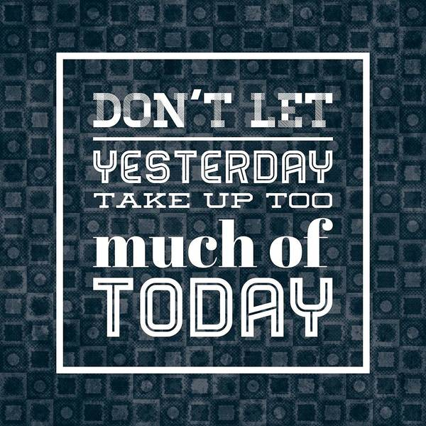Quote Dont Let Yesterday Take Up Too Much Of Today Art Print