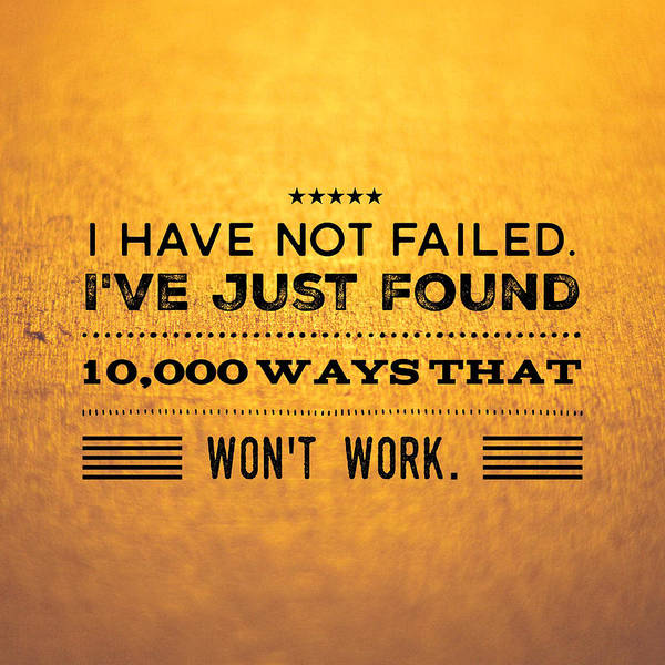 Quote I Have Not Failed I Have Just Found 10000 Ways That Wont Work Art Print