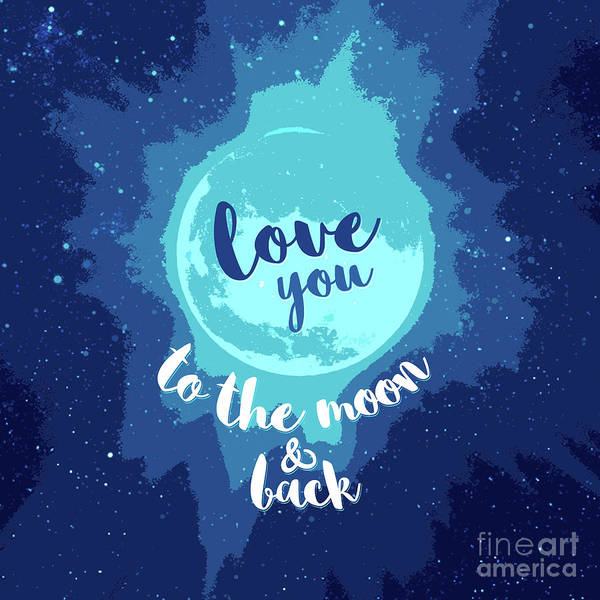 Planets And Moons Digital Art - Quote Love You To The Moon And Back by Donika Nikova