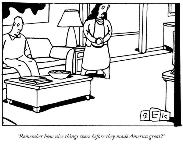 Wall Art - Drawing - Remember How Nice Things Were Before They Made America Great? by Bruce Eric Kaplan