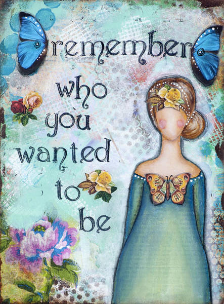 Wall Art - Mixed Media - Remember Who You Wanted To Be by Stanka Vukelic