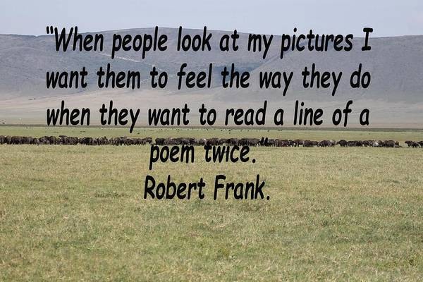 Photograph - Robert Frank Quote by Tony Murtagh