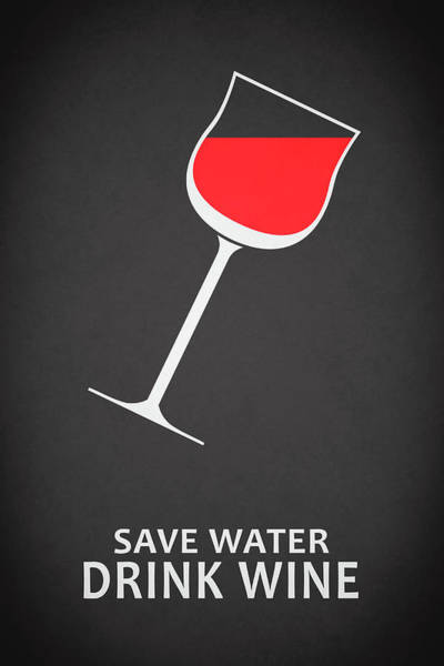 Wall Art - Photograph - Save Water Drink Wine by Mark Rogan
