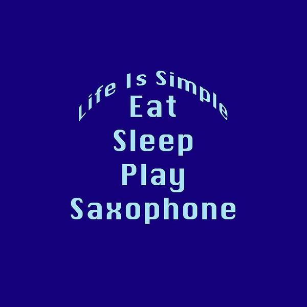 Wall Art - Photograph - Saxophone Eat Sleep Play Saxophone 5515.02 by M K Miller