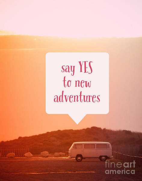 Wall Art - Photograph - Say Yes To New Adventures by Edward Fielding