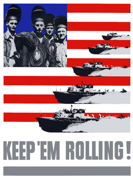 War Effort Wall Art - Painting - Ships -- Keep 'em Rolling by War Is Hell Store