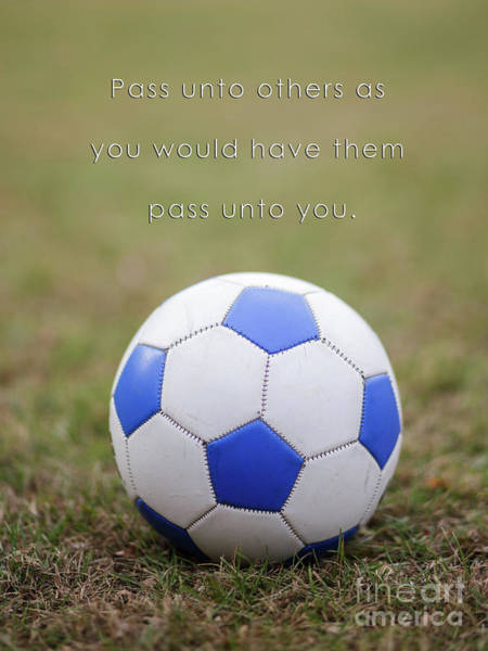 Wall Art - Photograph - Soccer Poster Pass Unto Others by Edward Fielding