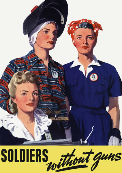 Rosie Wall Art - Painting - Soldiers Without Guns - Women War Workers - Ww2  by War Is Hell Store
