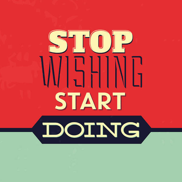 Office Digital Art - Stop Wishing Start Doing by Naxart Studio