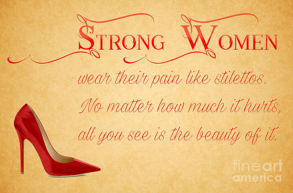 Wall Art - Digital Art - Strong Women Wear Their Pain Like Stilettos Quote by Nishanth Gopinathan