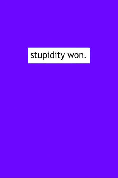Election 2016 Painting - Stupidity Won by Susan Maxwell Schmidt