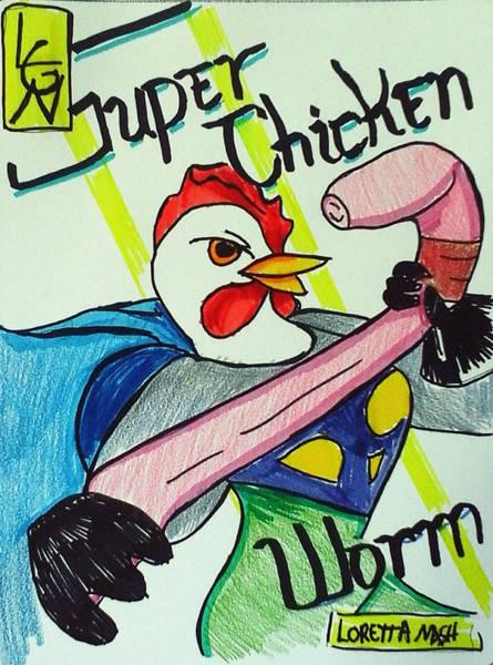 Drawing - Super Chicken Vs Worm by Loretta Nash