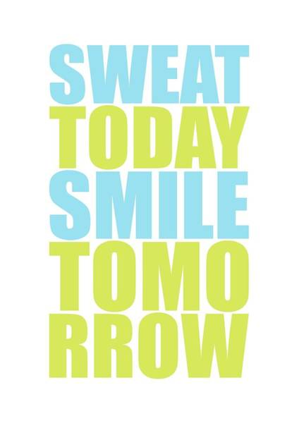 Wall Art - Digital Art - Sweat Today Smile Tomorrow Motivational Quotes by Lab No 4