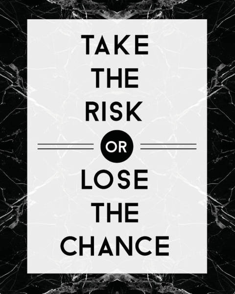 Wall Art - Mixed Media - Take The Risk Or Lose The Chance by Studio Grafiikka