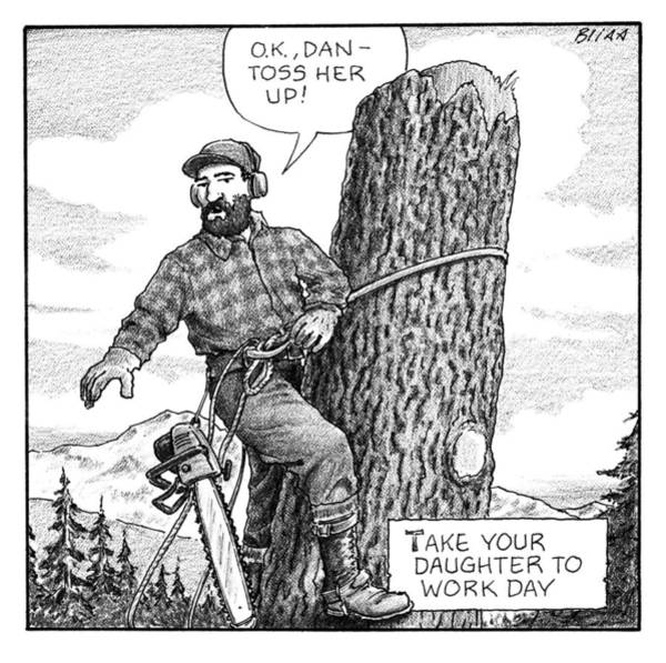 Lumberjacks Drawing - Take Your Daughter To Work Day by Harry Bliss