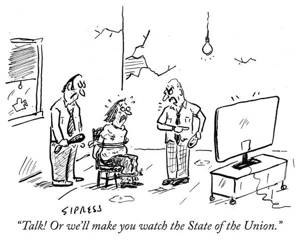 Torture Drawing - Talk Or We Will Make You Watch The State Of The Union by David Sipress
