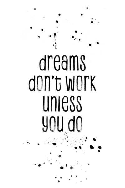 Work Of Art Digital Art - Text Art Dreams Don't Work Unless You Do by Melanie Viola