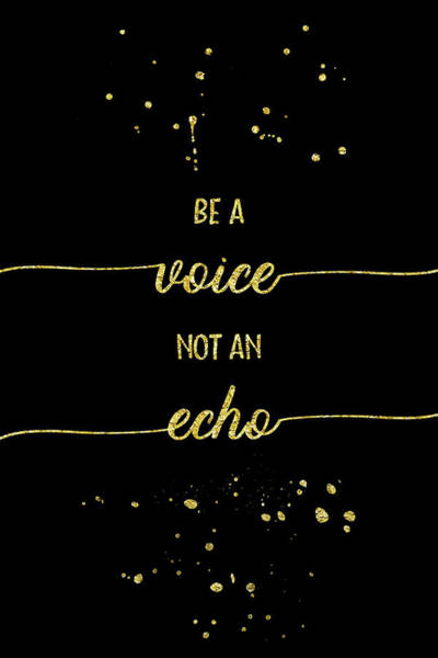 Yourself Digital Art - Text Art Gold Be A Voice Not An Echo by Melanie Viola
