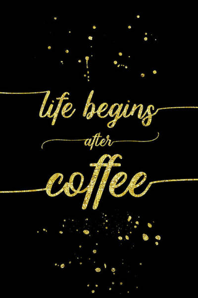 Life After Life Wall Art - Digital Art - Text Art Gold Life Begins After Coffee  by Melanie Viola