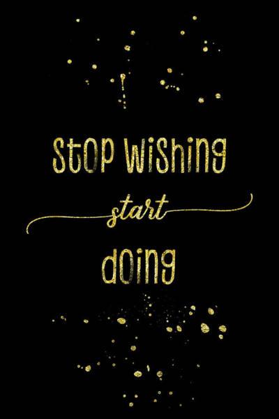 Wall Art - Digital Art - Text Art Gold Stop Wishing Start Doing by Melanie Viola